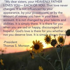 -Thomas S. Monson #LDS Quotes  General Relief Society Sept . 2013 when you try to feel the love god has for others how can you not love them
