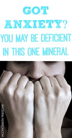 Got anxiety? You may be deficient in this one mineral