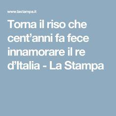 Torna il riso che cent'anni fa fece innamorare il re d'Italia - La Stampa