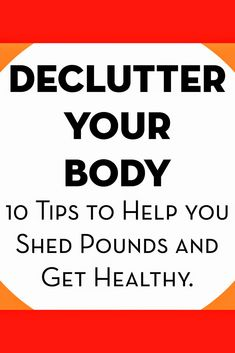 Are you wondering where all of your extra weight came from? I sure am! Here are some tips to help you declutter your body, drop some weight, and be more healthy.