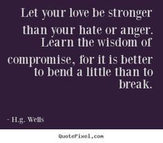 Let your love be stronger than your anger
