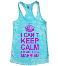 I Can't Keep Calm I'm Getting Married. Burnout Racerback Tank Top.Can't Keep Calm. Keep Calm. Bride tank top. Wedding Tank Top.