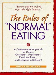 """The Rules of """"Normal"""" Eating: A Commonsense Approach for Dieters, Overeaters, Undereaters, Emotional Eaters, and Everyone in Betwe by Karen R. Koenig, http://www.amazon.com/dp/B003EVJKEO/ref=cm_sw_r_pi_dp_dmD6sb067BQ0K"""