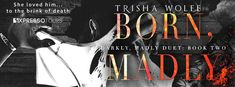 Girl with a Pen and a Dream: Cover Reveal | Born, Madly by Trisha Wolfe!!