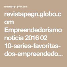revistapegn.globo.com Empreendedorismo noticia 2016 02 10-series-favoritas-dos-empreendedores.html?utm_source=twitter&utm_medium=social&utm_campaign=post