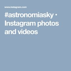 #astronomiasky • Instagram photos and videos