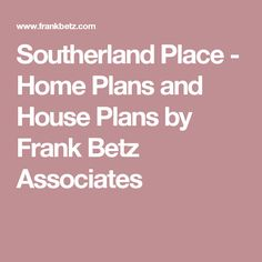 Southerland Place - Home Plans and House Plans by Frank Betz Associates