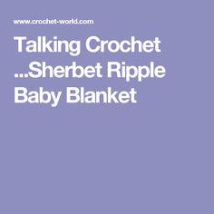 Talking Crochet ...Sherbet Ripple Baby Blanket