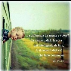 la differenza tra mente e cuore? la mente ti dirà la cosa più intelligente da fare, e il cuore ti dirà ciò che farai comunque. W Khalifa