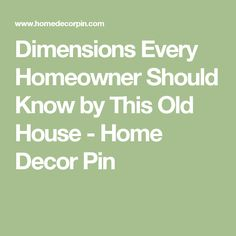 Dimensions Every Homeowner Should Know by This Old House - Home Decor Pin