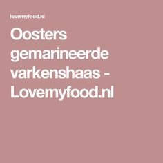Oosters gemarineerde varkenshaas - Lovemyfood.nl