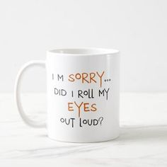 Did I Roll My Eyes Out Loud? Coffee Mug - funny quotes fun personalize unique quote