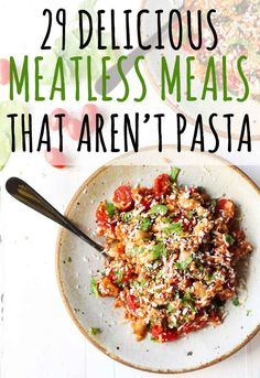 29 Delicious Meatless Meals That Aren't Pasta