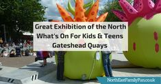 Great Exhibition of the North - What's On For Kids & Teens | Gateshead Quays