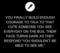 You talk to someone cute on the bus whom you shouldn't be able to see.