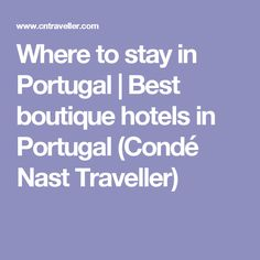 Where to stay in Portugal | Best boutique hotels in Portugal (Condé Nast Traveller)