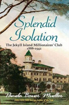 The NOOK Book (eBook) of the Splendid Isolation: The Jekyll Island Millionaires' Club by Pamela Bauer Mueller at Barnes & Noble. Jekyll Island Campground, World Finance, Jekyll Island Georgia, Page Turner, Book Nooks, Fiction Books, So Little Time, Books To Read, Novels