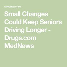 Small Changes Could Keep Seniors Driving Longer - Drugs.com MedNews