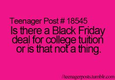 Not a thing... The closest to a black Friday in college is finals week. Madness, madness everywhere