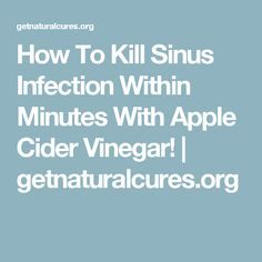 How To Kill Sinus Infection Within Minutes With Apple Cider Vinegar! | getnaturalcures.org