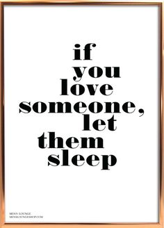 If you love someone, let them sleep. A poster in your home doesn't just have to be a poster. Let it be something that reflects your personality and how you like to live your life. Our posters catch the eye, steal the show and give you the opportunity to display something of yourself on your walls. We create modern and high quality posters with a minimalistic and Scandinavian touch. All of our posters are made in Denmark, printed on 170 grams of solid luxo paper and carefully packed by th...