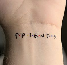 """I would get this tattoo with my best friend and add best on top of """"Friends""""."""