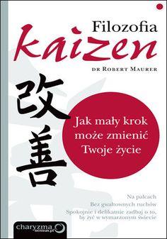 Filozofia Kaizen. Jak mały krok może zmienić twoje życie - Robert Maurer