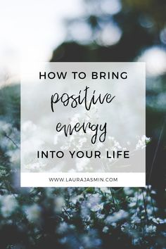 How To Bring Positive Energy Into Your Life