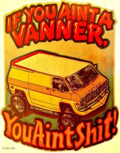 Aint a VANNER you aint Vintage t-shirt iron-on transfer authentic NOS retro american fashion Hot Rods Muscle Cars 70s T Shirts, Cool Tee Shirts, Hot Rods, Old School Muscle Cars, 4x4 Van, Vanz, Vintage Iron, Vintage 70s, The Time Machine