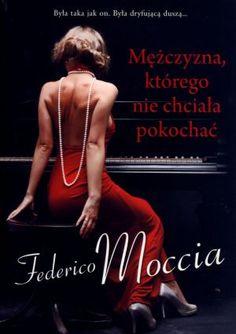 """Federico Moccia, """"Mężczyzna, którego nie chciała pokochać"""", przeł. Karolina Stańczyk, Muza, Warszawa 2012."""