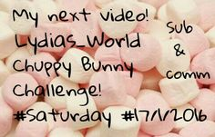"""Saturday 17-1-2016 next video """"Chuppy Bunny Challenge"""" PLZ Subscribe Like and Comment!"""