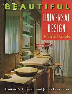 Universal design experts Cynthia A. Leibrock and James Evan Terry present a fresh generation of flexible design solutions in Beautiful Universal Design