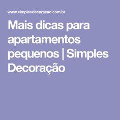 Mais dicas para apartamentos pequenos | Simples Decoração