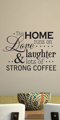 This HOME runs on love, laughter and lots of STRONG COFFEE.