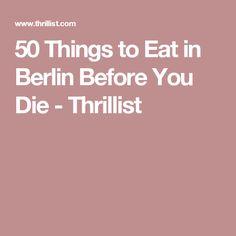 50 Things to Eat in Berlin Before You Die - Thrillist