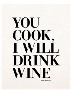 Items similar to You Cook, I Will Drink Wine Print - Wino - Wine Art - Happy Hour - Bar Cart - Bar Sign - Kitchen Art - Cocktails on Etsy Words Quotes, Me Quotes, Motivational Quotes, Funny Quotes, Inspirational Quotes, Sayings, Black And White Quotes Inspirational, Motivational Posters For Office, Black & White Quotes