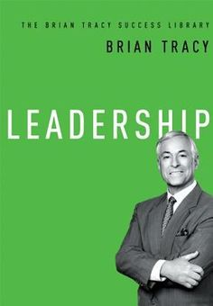 "Tracy, Brian. ""Leadership [electronic resource]"". American Management Association, 2014. Location: Ebrary Electronic Book."