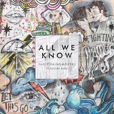 Carátulas de música Frontal de The Chainsmokers - All We Know (Featuring Phoebe Ryan) (Cd Single). Portada cover Frontal de The Chainsmokers - All We Know (Featuring Phoebe Ryan) (Cd Single) Jacob Sartorius, Music Albums, Album Songs, Halsey, All We Know Lyrics, Music Lyrics, Music Songs, Mp3 Song, Phoebe Ryan