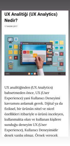 UX analitiğinden (UX Analytics) bahsetmeden önce, UX (User Experience) yani Kullanıcı Deneyimi kavramını anlamak gerek. Dijital ya da fiziksel, bir ürünün nitel ve nicel özellikleri itibariyle o ürünü inceleyen, kullanmakta olan ve kullanan kişilere sunduğu deneyim UX (User Experience), Kullanıcı Deneyimidir desek yanlış olmaz.