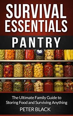 Survival Essentials: Pantry: The Ultimate Family Guide to Storing Food and Surviving Anything by Peter Black, http://www.amazon.com/dp/B00LYIG5HY/ref=cm_sw_r_pi_dp_eSMZtb0GD7TBJ