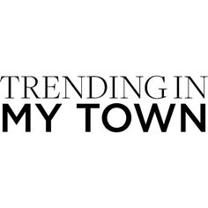 Trending in My Town ❤ liked on Polyvore featuring text, words, quotes, backgrounds, fillers, phrase and saying