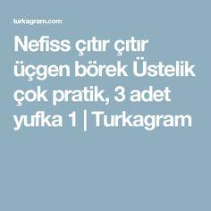 Nefiss çıtır çıtır üçgen börek Üstelik çok pratik, 3 adet yufka 1 | Turkagram