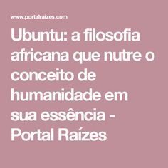 Ubuntu: a filosofia africana que nutre o conceito de humanidade em sua essência - Portal Raízes