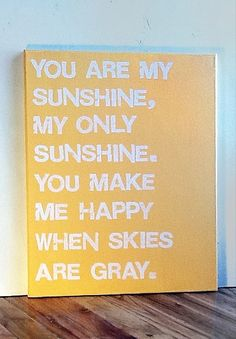 16X20 Canvas Sign - You Are My Sunshine, My Only Sunshine. You Make Me Happy When Skies Are Gray, Decoration, Yellow and White