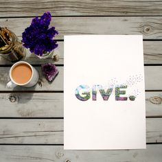 """Give"" print from hand- painted original lettering painting.    #lettering #typography #handlettering #typographicprint #motivational #quotes #painting"