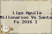 http://tecnoautos.com/wp-content/uploads/imagenes/tendencias/thumbs/liga-aguila-millonarios-vs-santa-fe-2016-i.jpg Millonarios Vs Santafe. Liga Aguila Millonarios vs Santa Fe 2016 I, Enlaces, Imágenes, Videos y Tweets - http://tecnoautos.com/actualidad/millonarios-vs-santafe-liga-aguila-millonarios-vs-santa-fe-2016-i/