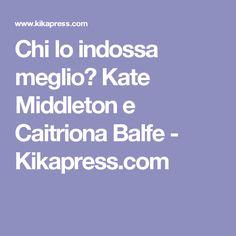 Chi lo indossa meglio? Kate Middleton e Caitriona Balfe - Kikapress.com