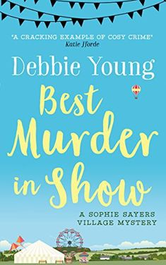 "Read ""Best Murder in Show Novels: Sophie Sayers Village Mysteries, by Debbie Young available from Rakuten Kobo. **A dead body on a carnival float at the village show.**A clear case of murder in plain sight, thinks new arrival Sophie. Free Books To Read, Free Kindle Books, Good Books, Cozy Mysteries, Land Rovers, Book 1, This Book, Crime, Fiction"
