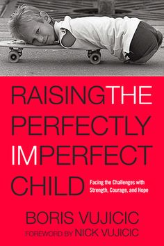 Buy Raising the Perfectly Imperfect Child: Facing Challenges with Strength, Courage, and Hope by Boris Vujicic, Nick Vujicic and Read this Book on Kobo's Free Apps. Discover Kobo's Vast Collection of Ebooks and Audiobooks Today - Over 4 Million Titles! Books To Read, My Books, Nick Vujicic, Child Face, Christian Parenting, Perfectly Imperfect, Special Needs, Marriage Advice, Nonfiction Books
