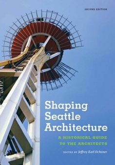 "The second edition of ""Shaping Seattle Architecture"" is out from University of Washington Press. Both editions were edited by Jeffrey Ochsne..."